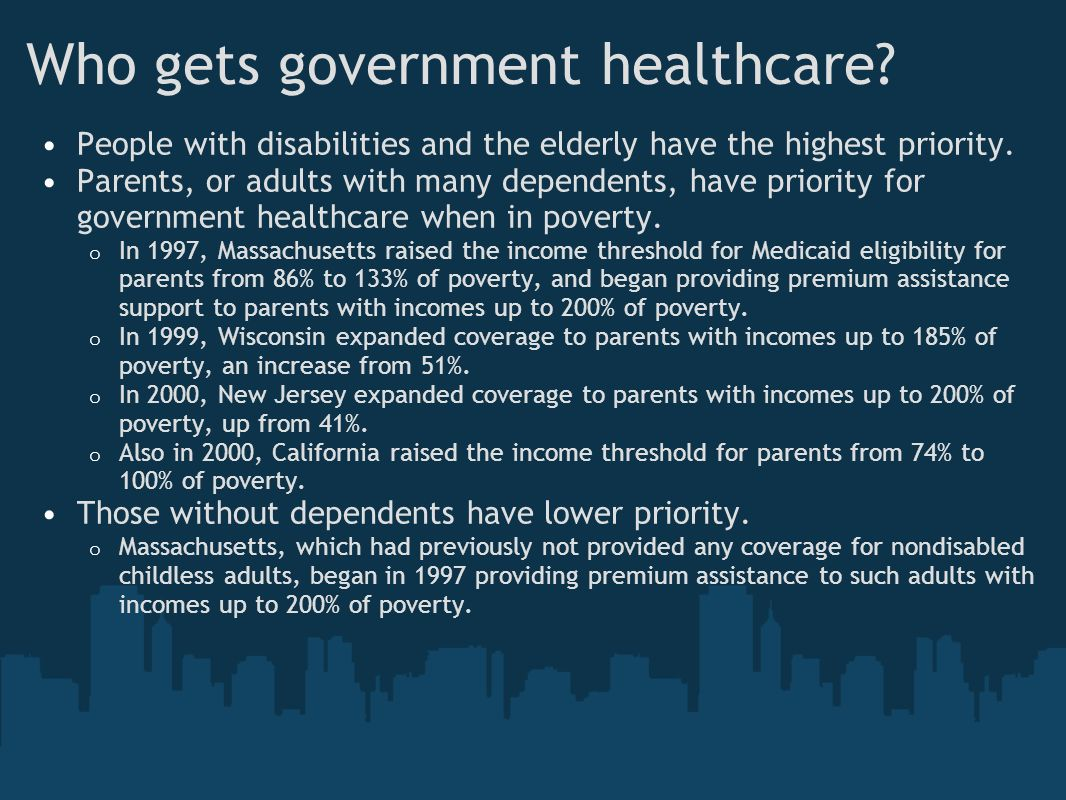 Who gets government healthcare? People with disabilities and the elderly have the highest priority. Parents, or adults with many dependents, have prio