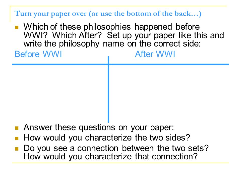 Turn your paper over (or use the bottom of the back…) Which of these philosophies happened before WWI? Which After? Set up your paper like this and wr
