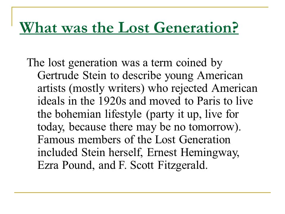 What was the Lost Generation? The lost generation was a term coined by Gertrude Stein to describe young American artists (mostly writers) who rejected