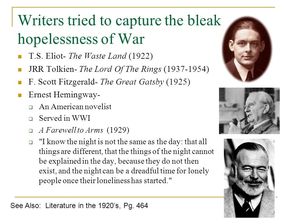 Writers tried to capture the bleak hopelessness of War T.S. Eliot- The Waste Land (1922) JRR Tolkien- The Lord Of The Rings (1937-1954) F. Scott Fitzg