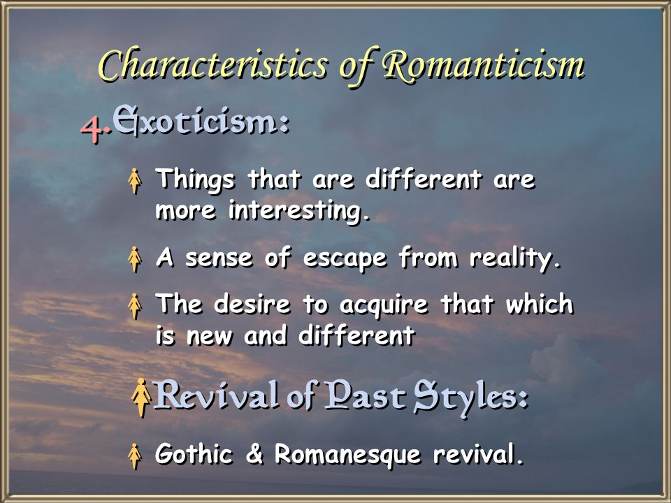 Characteristics of Romanticism 4.Exoticism: Ø Things that are different are more interesting.