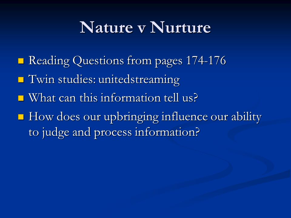 Nature v Nurture Reading Questions from pages 174-176 Reading Questions from pages 174-176 Twin studies: unitedstreaming Twin studies: unitedstreaming What can this information tell us.