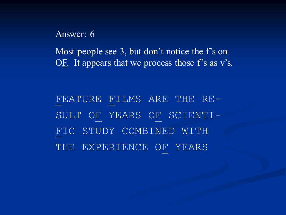 FEATURE FILMS ARE THE RE- SULT OF YEARS OF SCIENTI- FIC STUDY COMBINED WITH THE EXPERIENCE OF YEARS Answer: 6 Most people see 3, but dont notice the fs on OF.