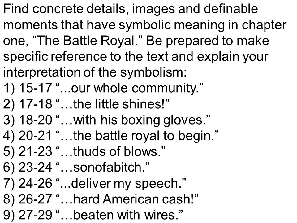 Find concrete details, images and definable moments that have symbolic meaning in chapter one, The Battle Royal. Be prepared to make specific referenc