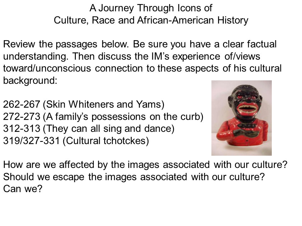A Journey Through Icons of Culture, Race and African-American History Review the passages below. Be sure you have a clear factual understanding. Then