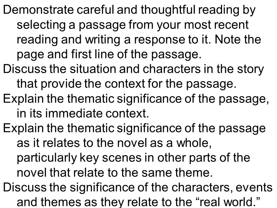 Demonstrate careful and thoughtful reading by selecting a passage from your most recent reading and writing a response to it. Note the page and first