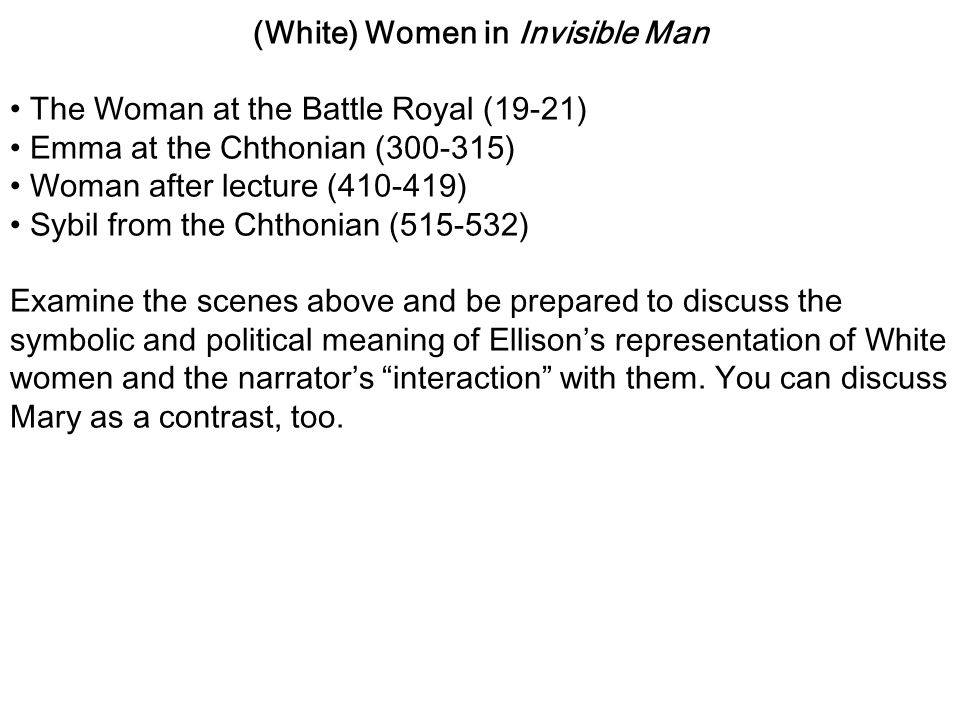 (White) Women in Invisible Man The Woman at the Battle Royal (19-21) Emma at the Chthonian (300-315) Woman after lecture (410-419) Sybil from the Chth