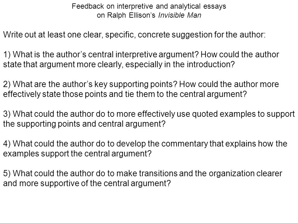 Feedback on interpretive and analytical essays on Ralph Ellisons Invisible Man Write out at least one clear, specific, concrete suggestion for the aut