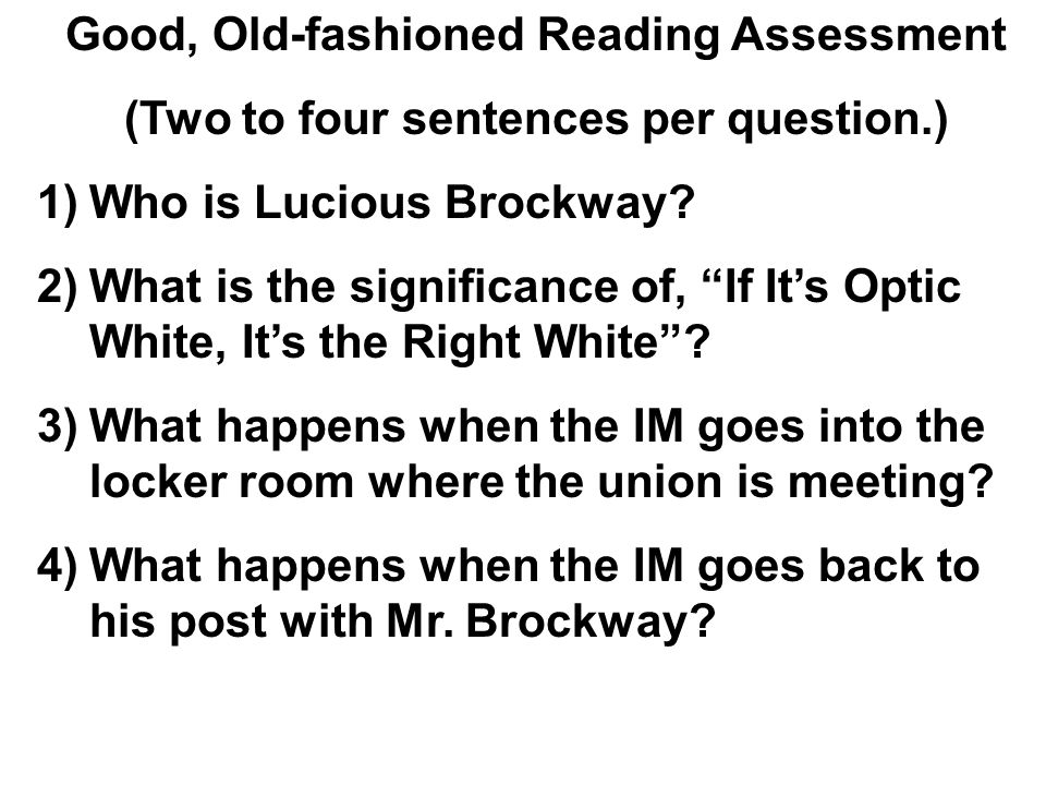 Good, Old-fashioned Reading Assessment (Two to four sentences per question.) 1)Who is Lucious Brockway? 2)What is the significance of, If Its Optic Wh