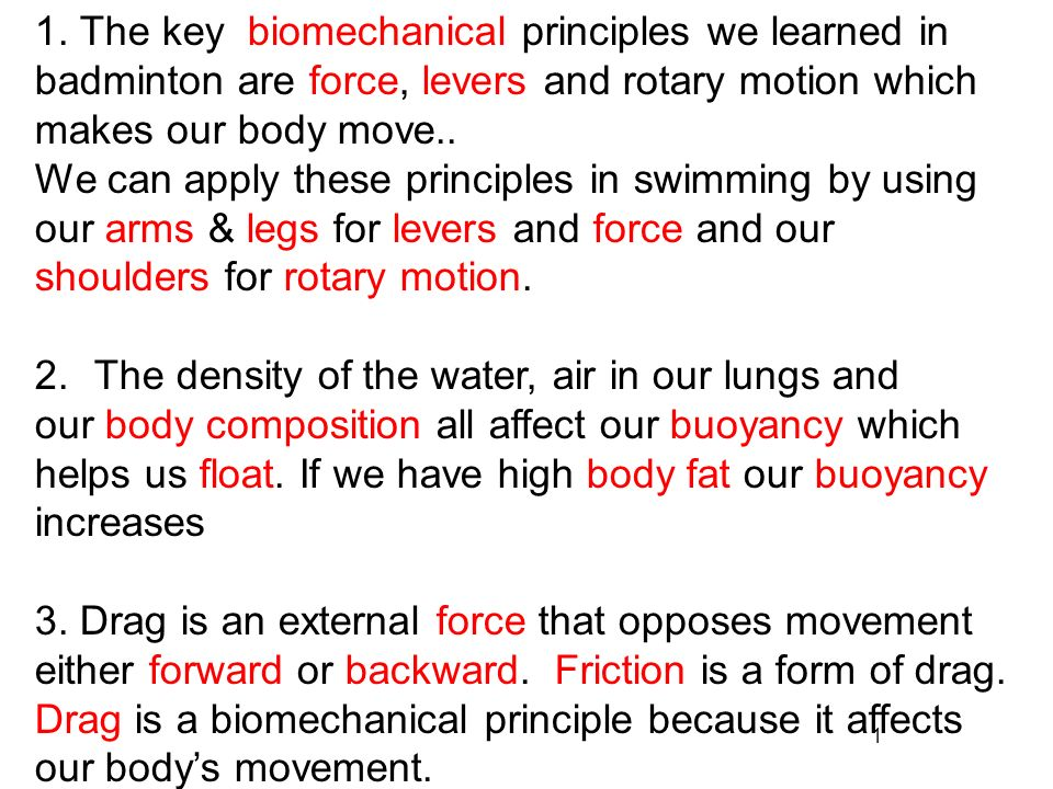 1 1. The key biomechanical principles we learned in badminton are force, levers and rotary motion which makes our body move.. We can apply these princ