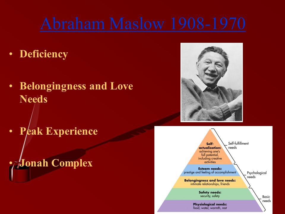 Abraham Maslow 1908-1970 Deficiency Belongingness and Love Needs Peak Experience Jonah Complex