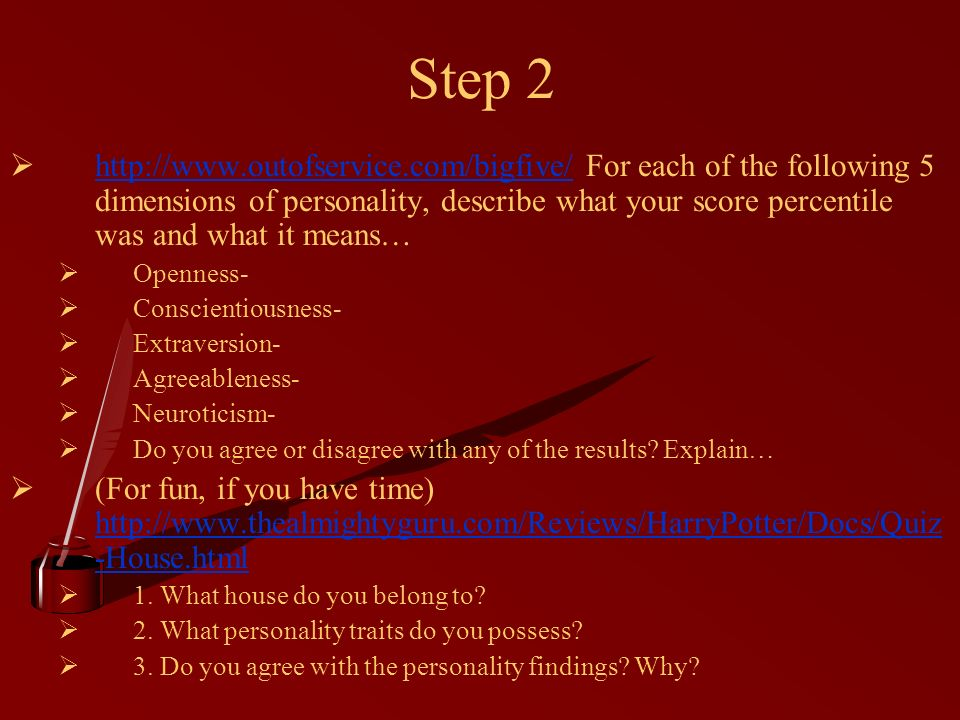 Step 2 http://www.outofservice.com/bigfive/For each of the following 5 dimensions of personality, describe what your score percentile was and what it