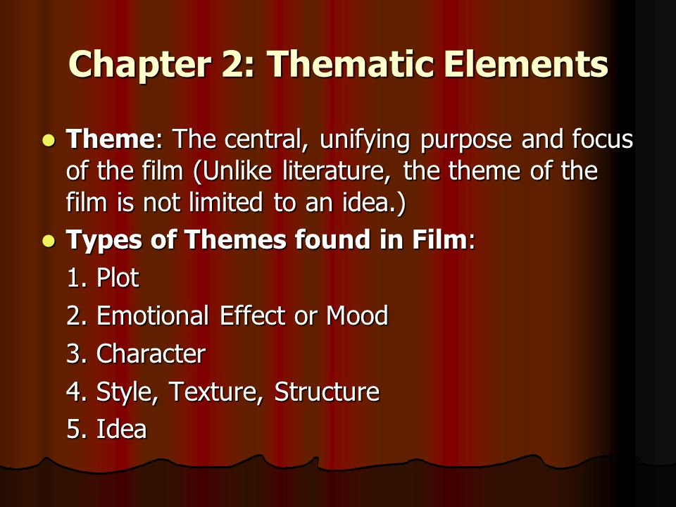 Chapter 2: Thematic Elements Theme: The central, unifying purpose and focus of the film (Unlike literature, the theme of the film is not limited to an