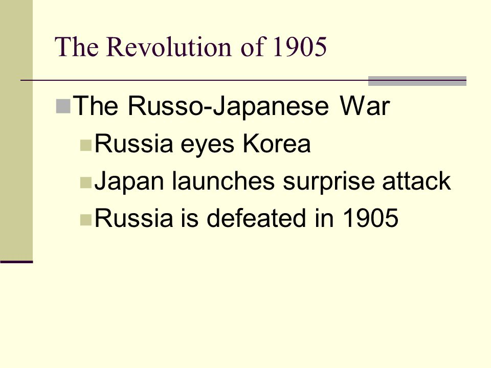 The Revolution of 1905 The Russo-Japanese War Russia eyes Korea Japan launches surprise attack Russia is defeated in 1905