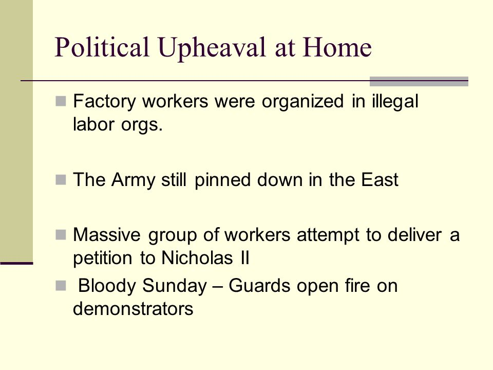 Political Upheaval at Home Factory workers were organized in illegal labor orgs. The Army still pinned down in the East Massive group of workers attem