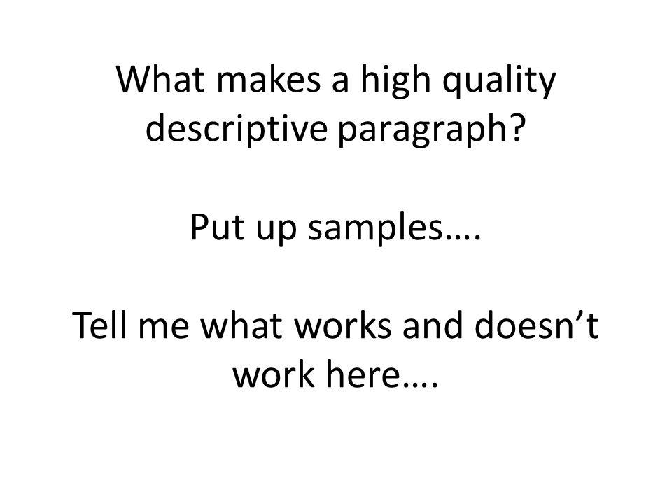What makes a high quality descriptive paragraph.Put up samples….