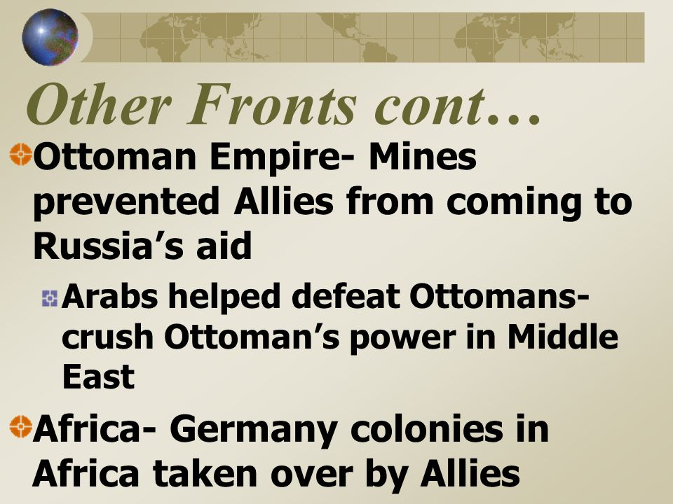 Other Fronts Italy- 1915 Secret agreement with France and Britain Land in Austria and Africa Asia and the Pacific- 1914 Japan joins Allies Japan takes