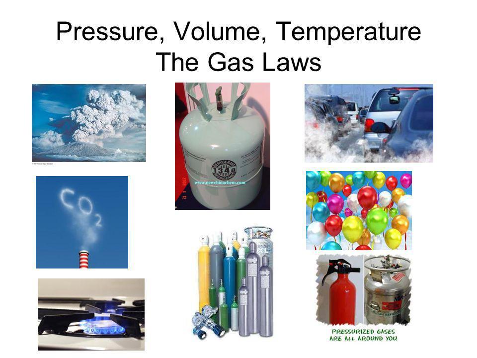 Pressure, Volume, Temperature The Gas Laws