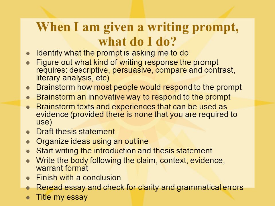 When I am given a writing prompt, what do I do.