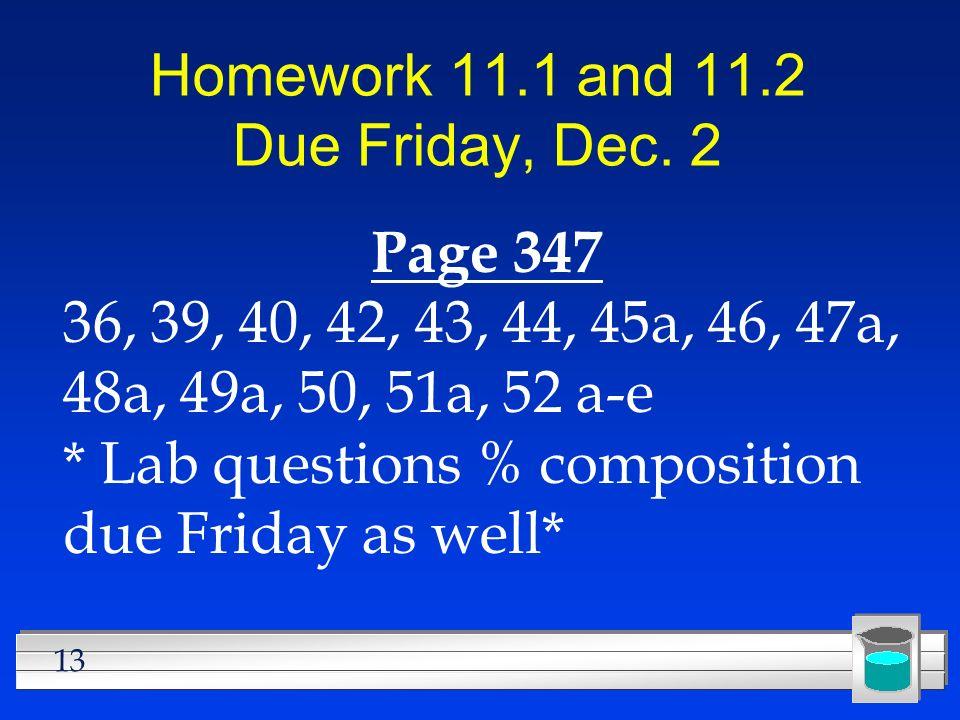 13 Homework 11.1 and 11.2 Due Friday, Dec. 2 Page 347 36, 39, 40, 42, 43, 44, 45a, 46, 47a, 48a, 49a, 50, 51a, 52 a-e * Lab questions % composition du