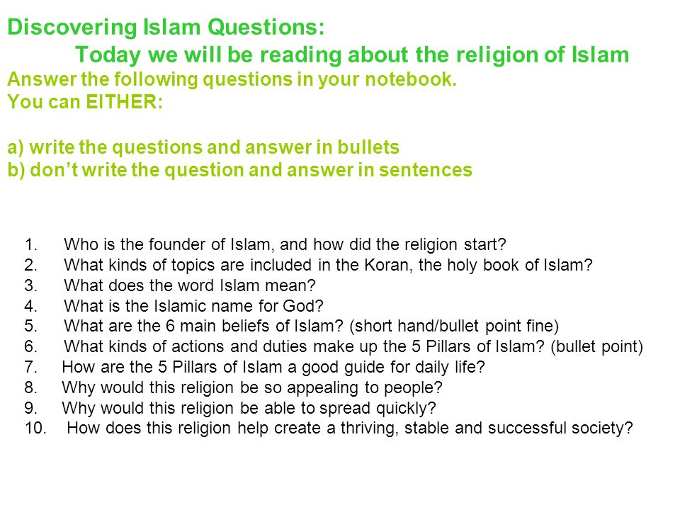 Discovering Islam Questions: Today we will be reading about the religion of Islam Answer the following questions in your notebook. You can EITHER: a)