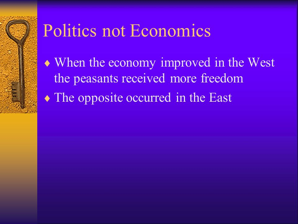 Politics not Economics When the economy improved in the West the peasants received more freedom The opposite occurred in the East