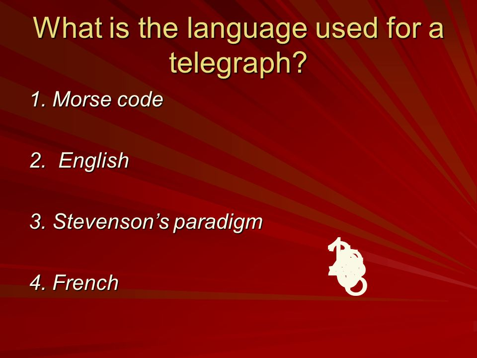 What is the language used for a telegraph? 1. Morse code 2. English 3. Stevensons paradigm 4. French 9 8 7 6 5 4 32 1