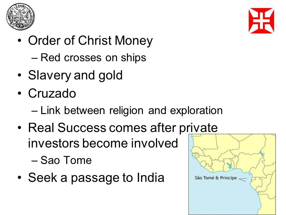 Order of Christ Money –Red crosses on ships Slavery and gold Cruzado –Link between religion and exploration Real Success comes after private investors
