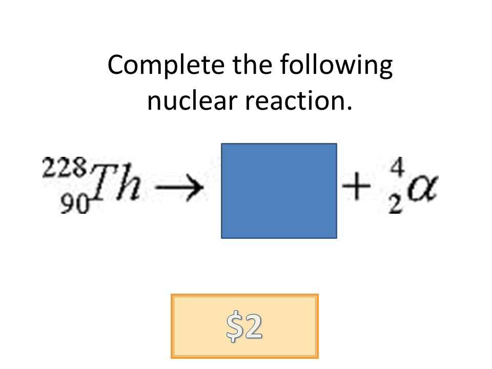 Complete the following nuclear reaction.