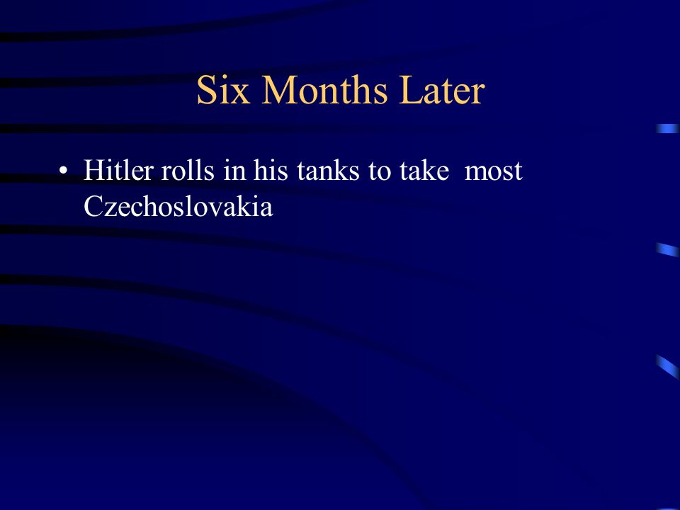 Six Months Later Hitler rolls in his tanks to take most Czechoslovakia