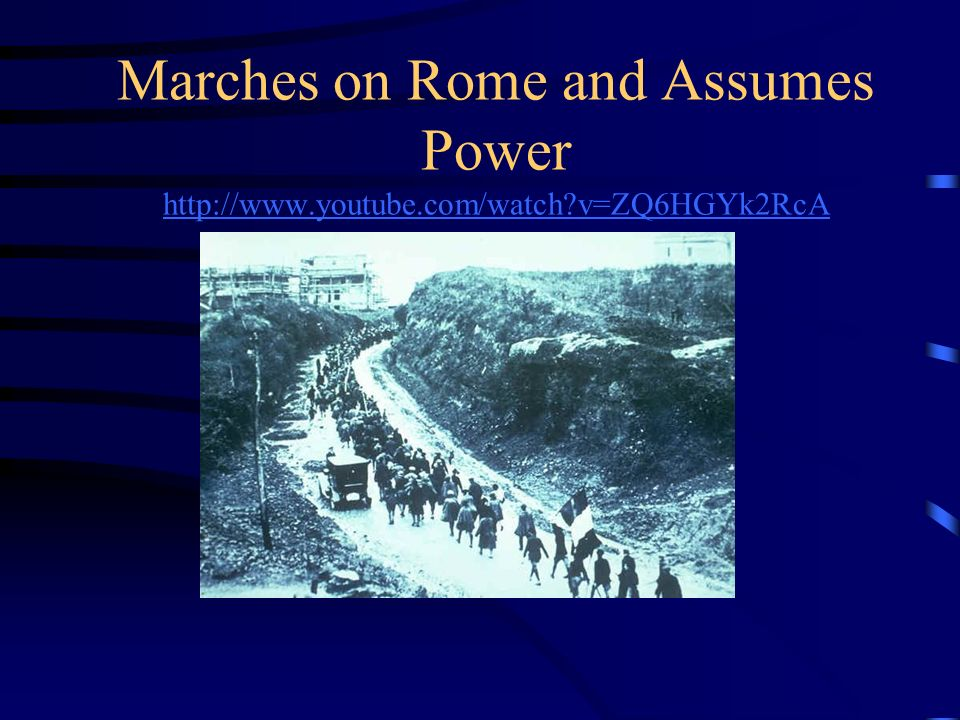 Marches on Rome and Assumes Power http://www.youtube.com/watch?v=ZQ6HGYk2RcA http://www.youtube.com/watch?v=ZQ6HGYk2RcA