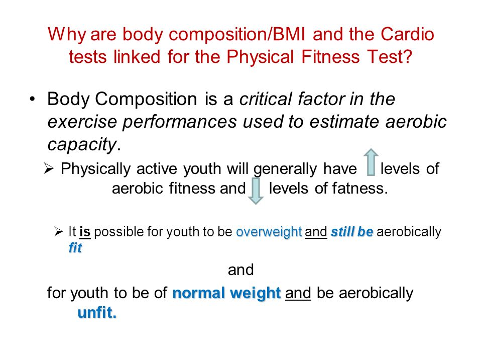 Why are body composition/BMI and the Cardio tests linked for the Physical Fitness Test? Body Composition is a critical factor in the exercise performa