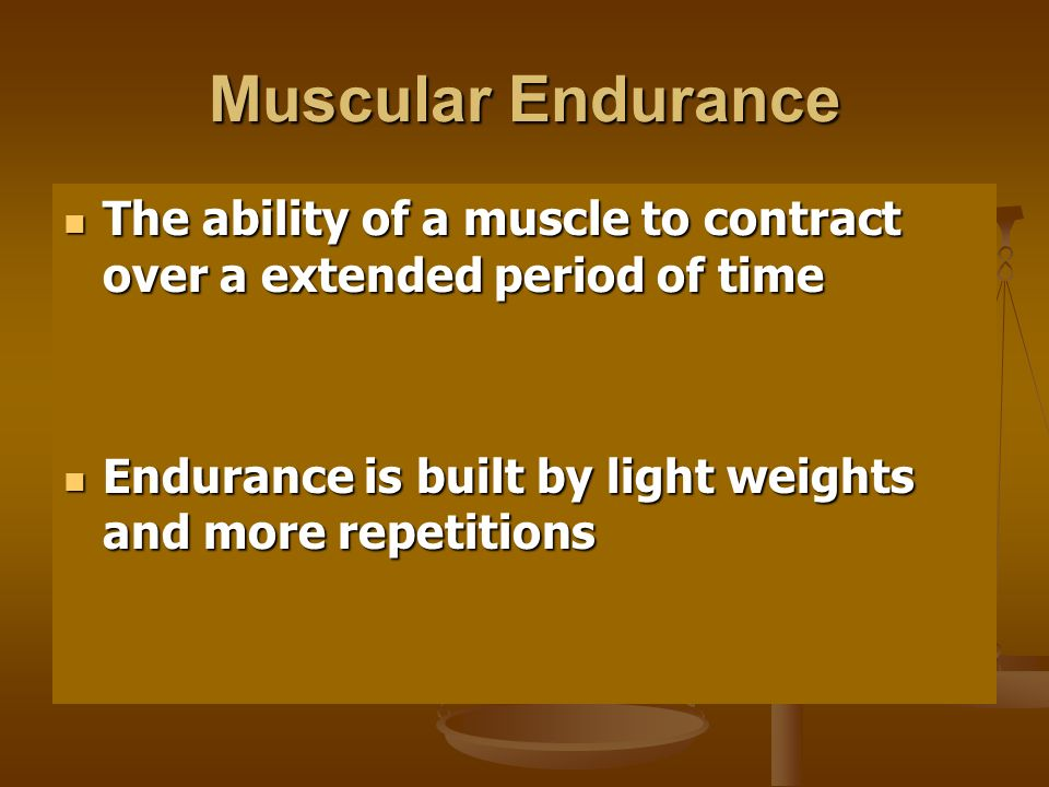 Muscular Endurance The ability of a muscle to contract over a extended period of time The ability of a muscle to contract over a extended period of ti