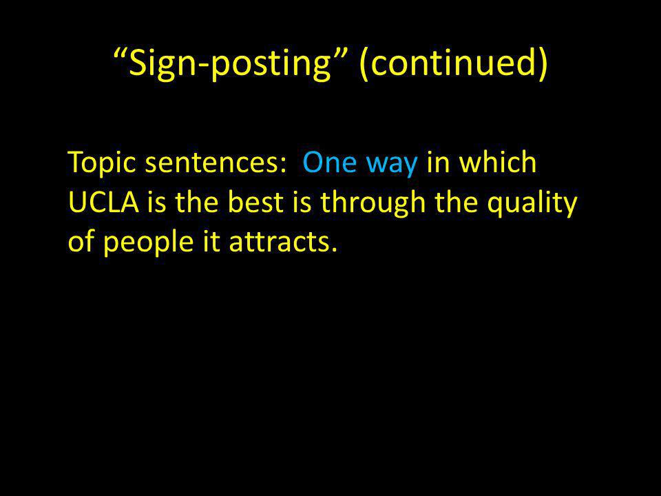 Sign-posting (continued) Topic sentences: One way in which UCLA is the best is through the quality of people it attracts.