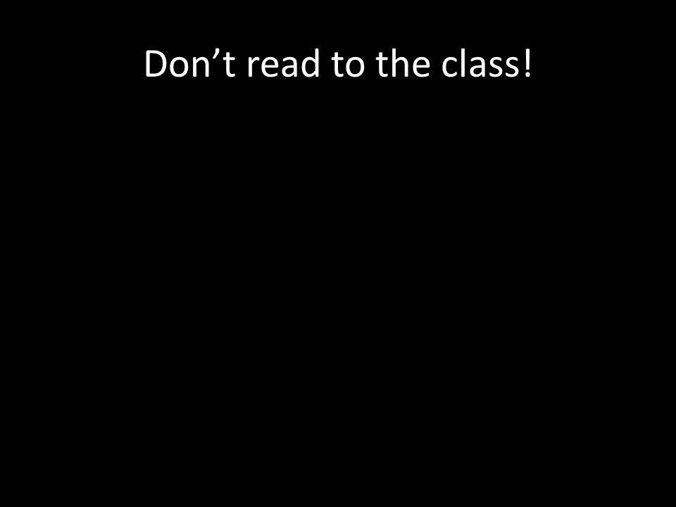 Dont read to the class!