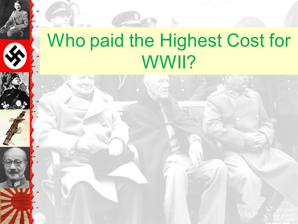 Financial Cost of WWII U.S.$288,000,000,000 Germany$212,336,000,000 France$111,272,000,000 U.S.S.R.