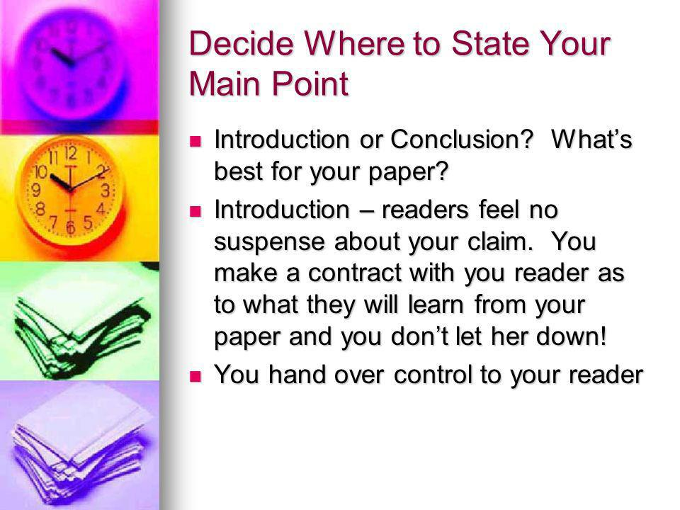 Decide Where to State Your Main Point In the conclusion – You keep control of the paper.