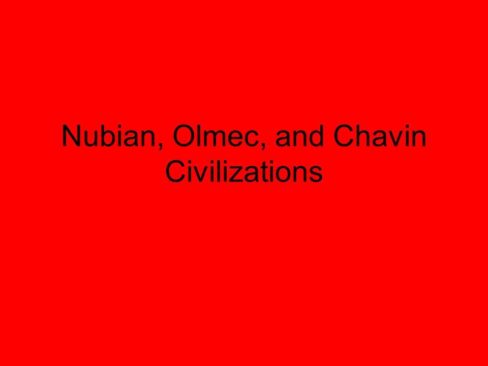 Nubian, Olmec, and Chavin Civilizations