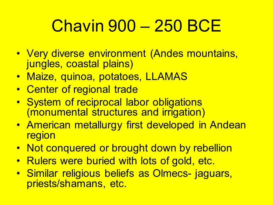 Chavin 900 – 250 BCE Very diverse environment (Andes mountains, jungles, coastal plains) Maize, quinoa, potatoes, LLAMAS Center of regional trade Syst