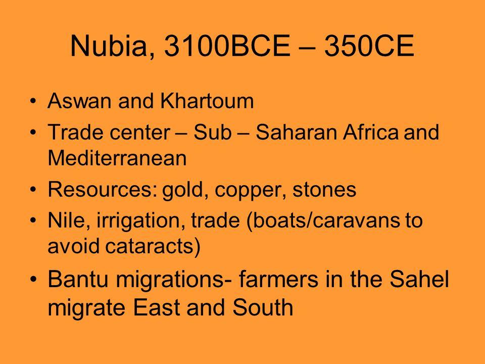 Nubia, 3100BCE – 350CE Aswan and Khartoum Trade center – Sub – Saharan Africa and Mediterranean Resources: gold, copper, stones Nile, irrigation, trad
