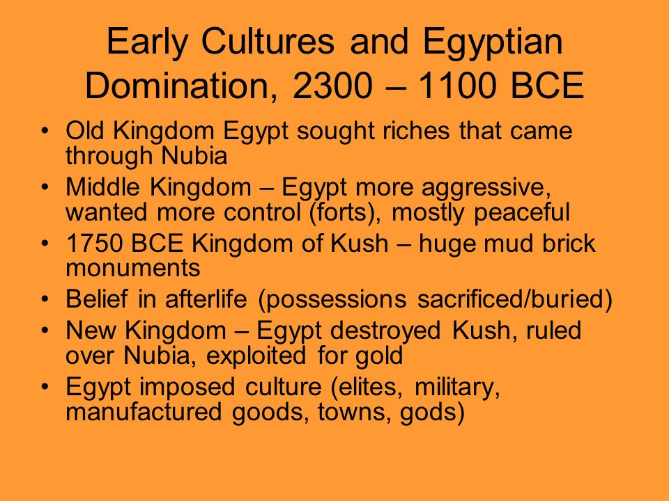 Early Cultures and Egyptian Domination, 2300 – 1100 BCE Old Kingdom Egypt sought riches that came through Nubia Middle Kingdom – Egypt more aggressive