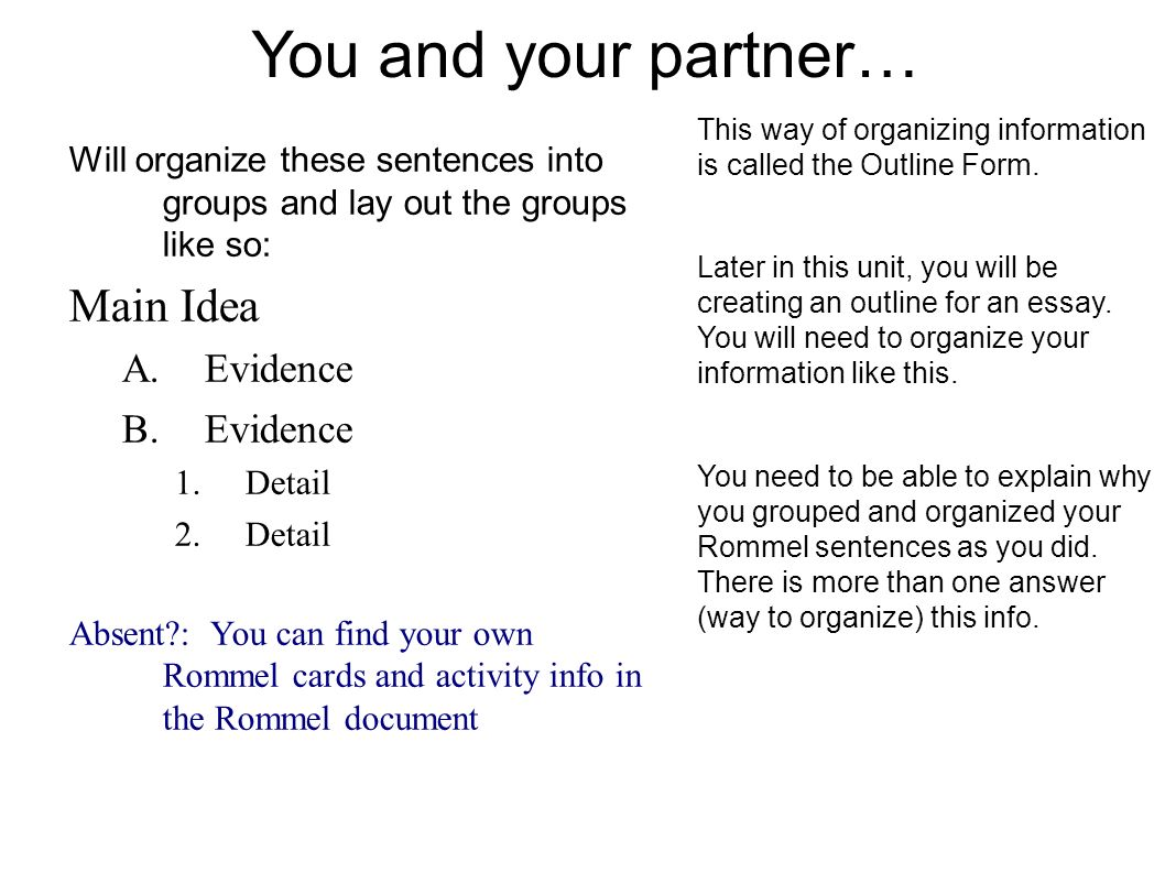 You and your partner… Will organize these sentences into groups and lay out the groups like so: Main Idea A.Evidence B.Evidence 1.Detail 2.Detail Abse