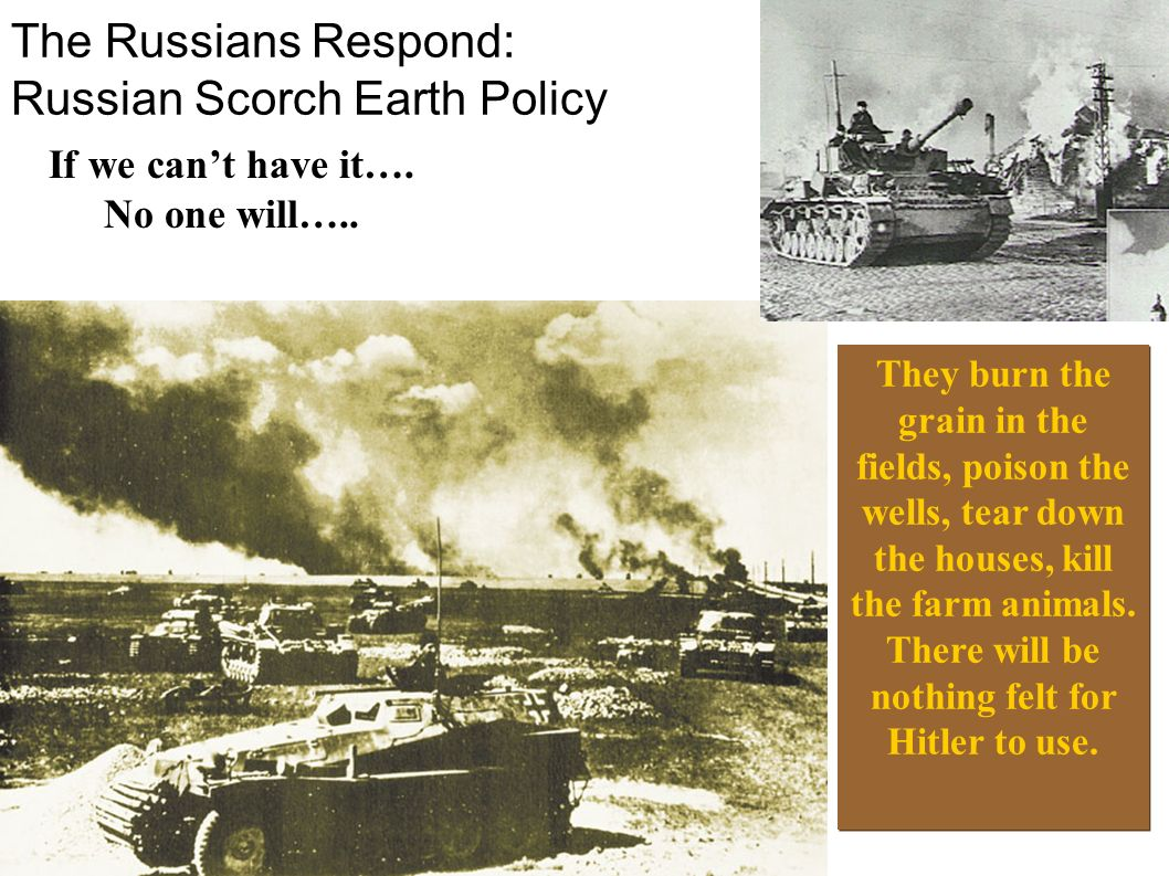 The Russians Respond: Russian Scorch Earth Policy If we cant have it…. No one will….. They burn the grain in the fields, poison the wells, tear down t