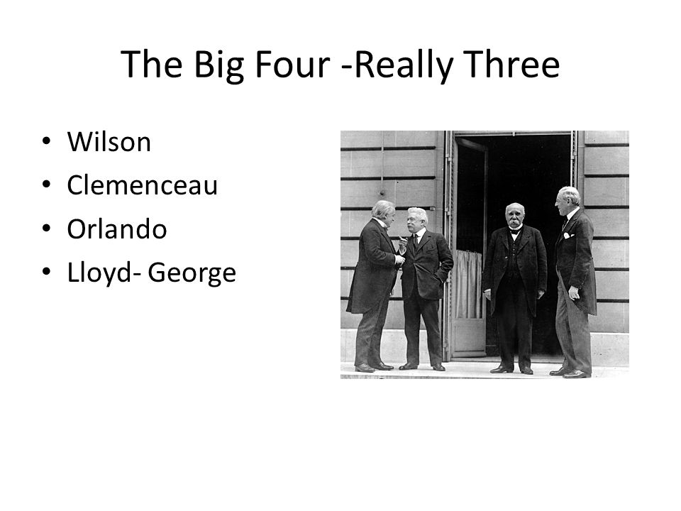 The Big Four -Really Three Wilson Clemenceau Orlando Lloyd- George