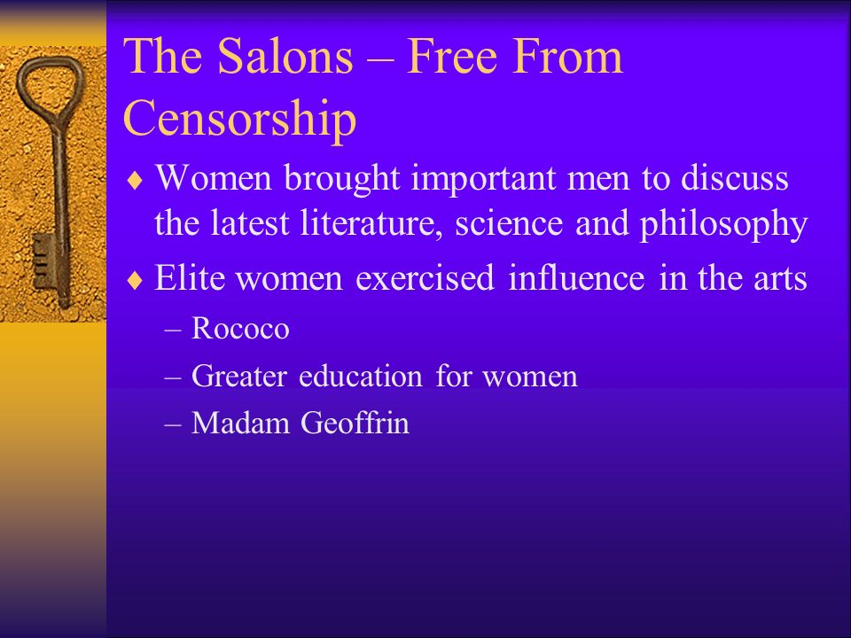 The Salons – Free From Censorship Women brought important men to discuss the latest literature, science and philosophy Elite women exercised influence