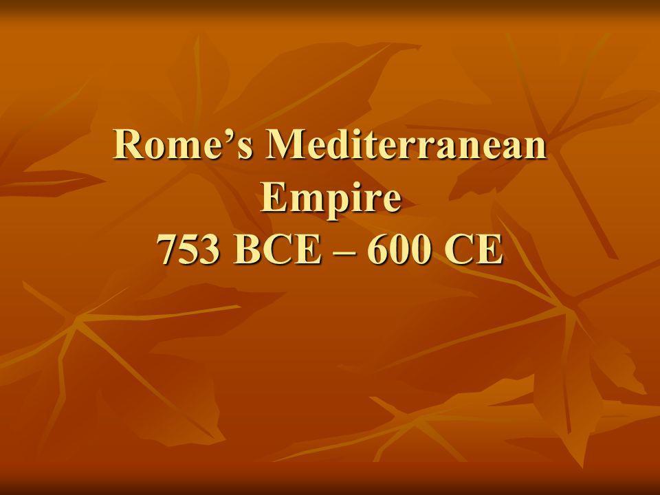 Romes Mediterranean Empire 753 BCE – 600 CE