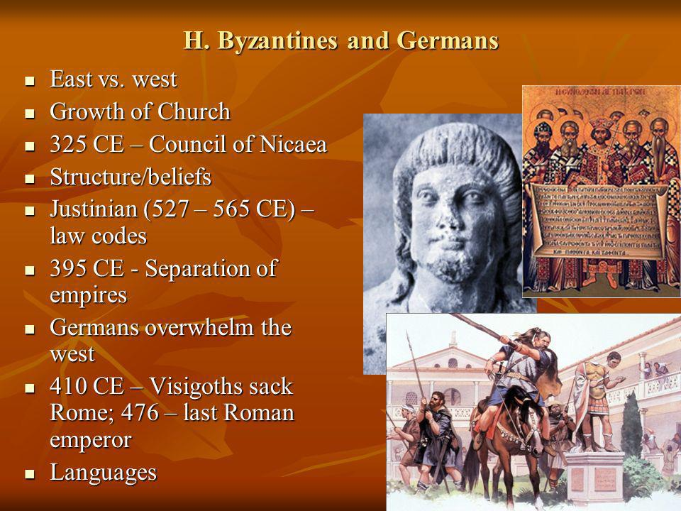 H. Byzantines and Germans East vs. west East vs. west Growth of Church Growth of Church 325 CE – Council of Nicaea 325 CE – Council of Nicaea Structur