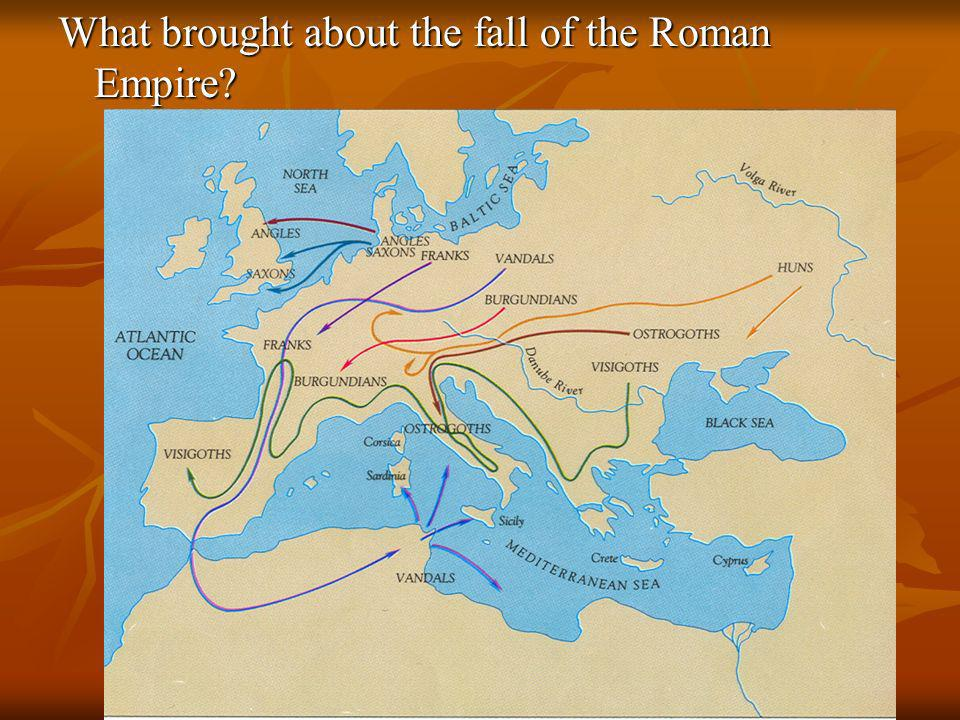 What brought about the fall of the Roman Empire?