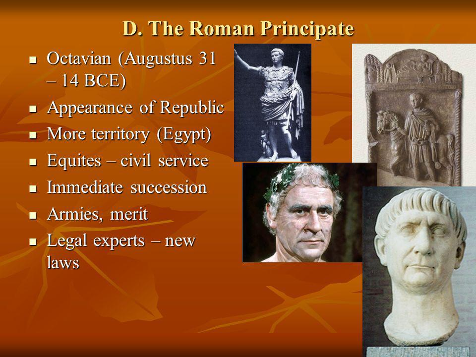 D. The Roman Principate Octavian (Augustus 31 – 14 BCE) Octavian (Augustus 31 – 14 BCE) Appearance of Republic Appearance of Republic More territory (