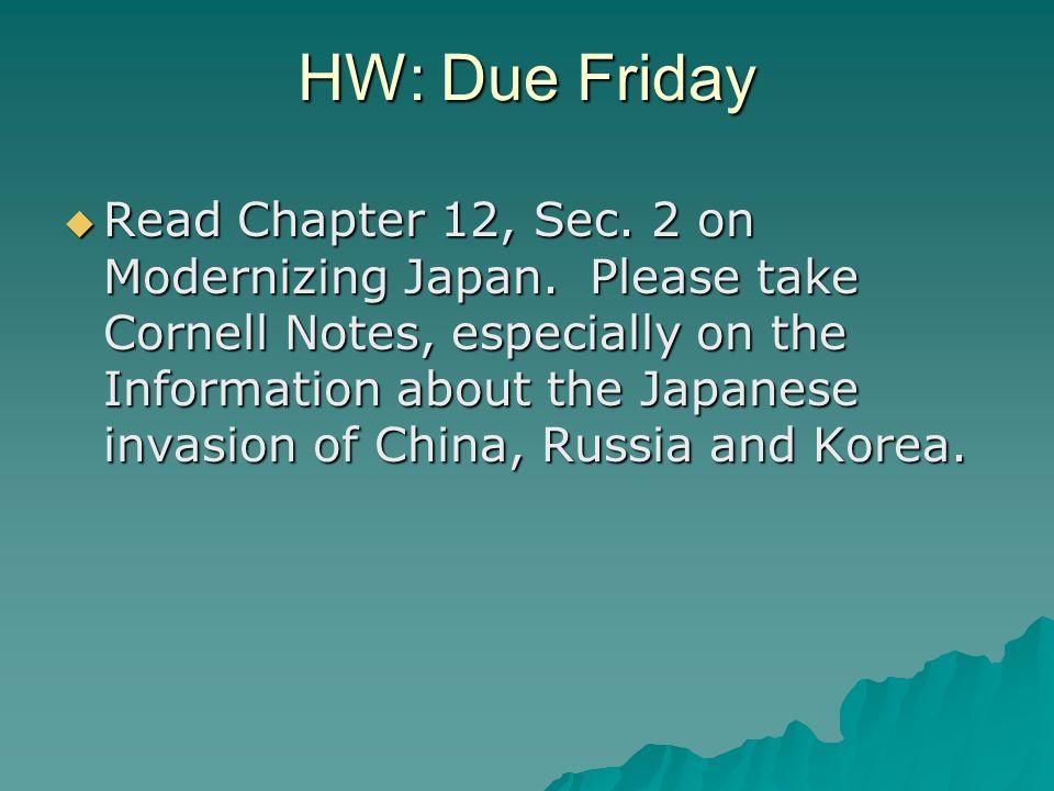 HW: Due Friday Read Chapter 12, Sec. 2 on Modernizing Japan.